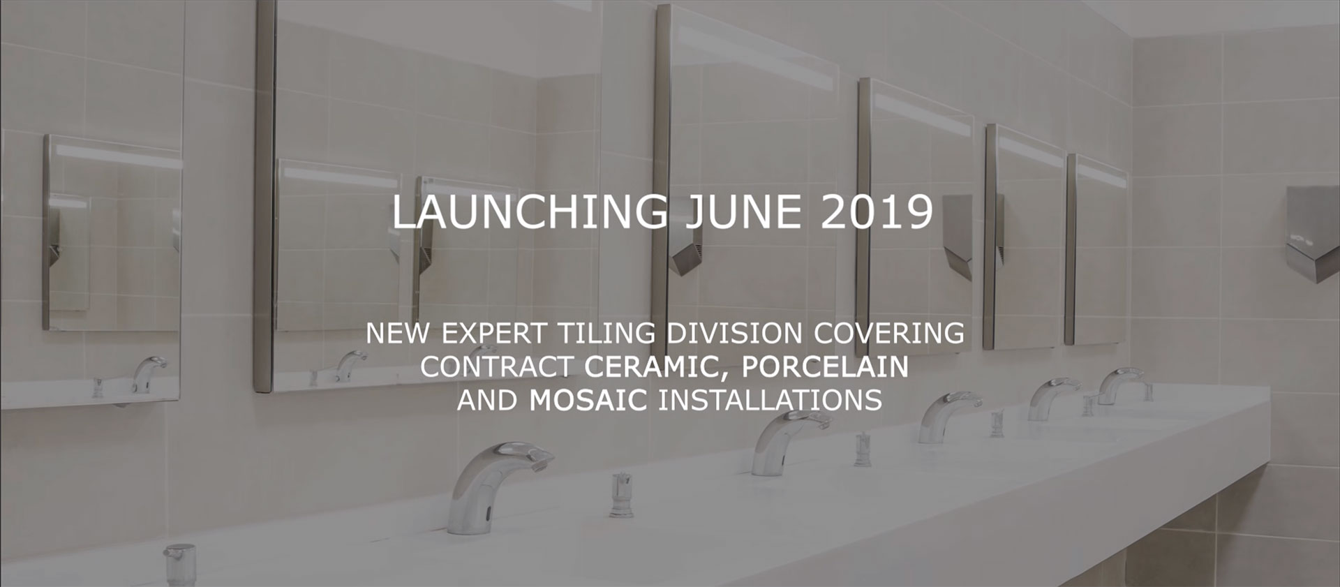 Launching June 2019. New Expert Tiling division covering contract ceramic, porcelain and mosaic installations.